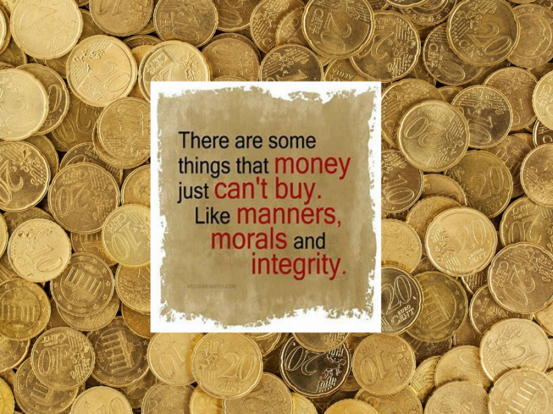 Money Can't Buy Manners, Morals, and Integrity